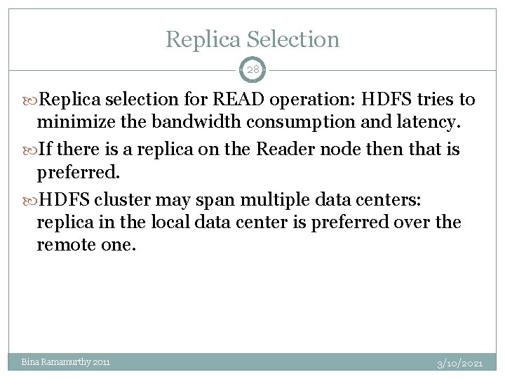 Replica Selection 28 Replica selection for READ operation: HDFS tries to minimize the bandwidth