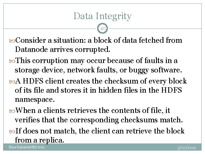 Data Integrity 40 Consider a situation: a block of data fetched from Datanode arrives