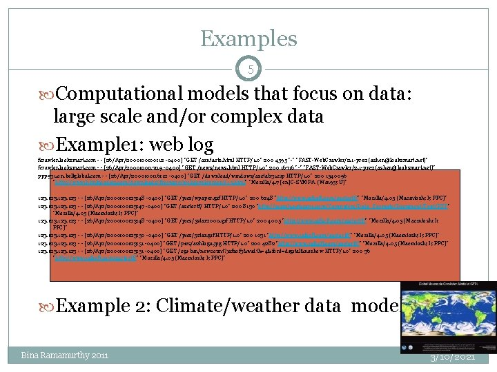 Examples 5 Computational models that focus on data: large scale and/or complex data Example