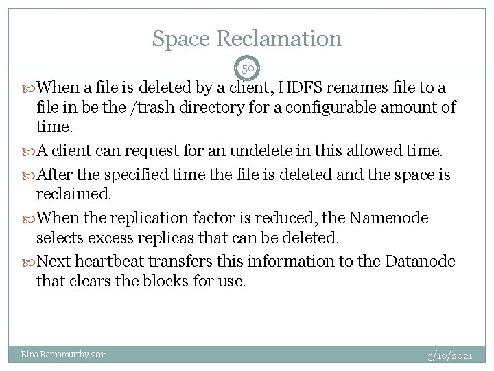 Space Reclamation 50 When a file is deleted by a client, HDFS renames file