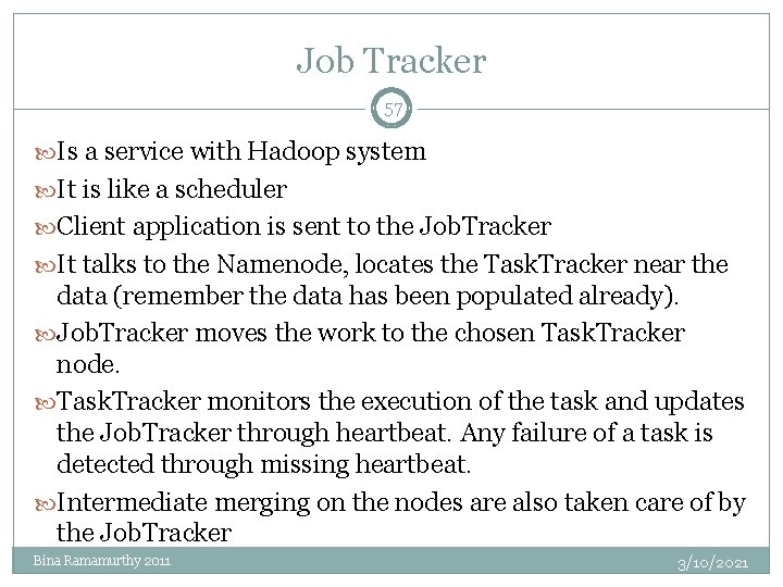 Job Tracker 57 Is a service with Hadoop system It is like a scheduler