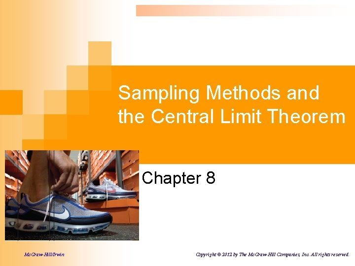 Sampling Methods and the Central Limit Theorem Chapter 8 Mc. Graw-Hill/Irwin Copyright © 2012