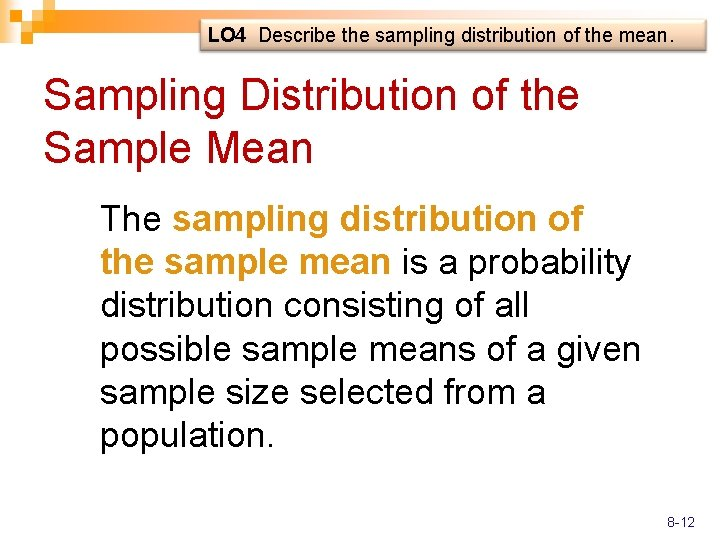 LO 4 Describe the sampling distribution of the mean. Sampling Distribution of the Sample