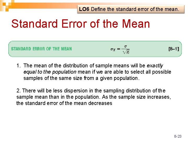 LO 6 Define the standard error of the mean. Standard Error of the Mean