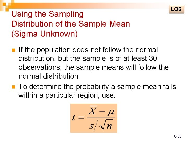 Using the Sampling Distribution of the Sample Mean (Sigma Unknown) n n LO 6