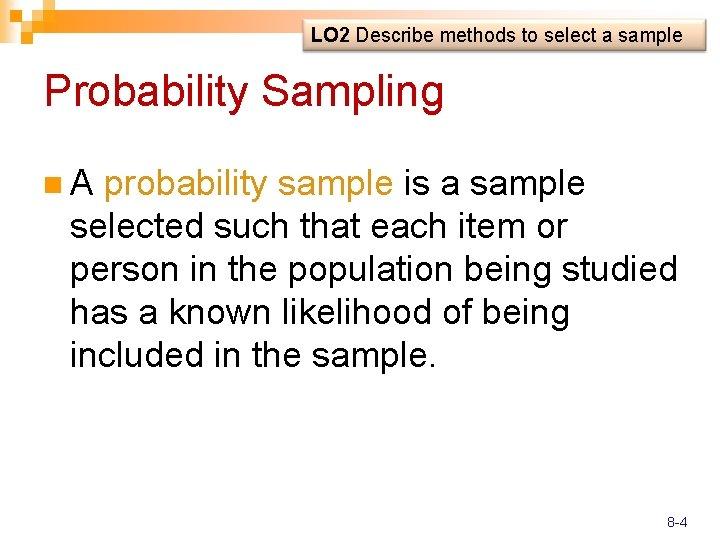 LO 2 Describe methods to select a sample Probability Sampling n. A probability sample