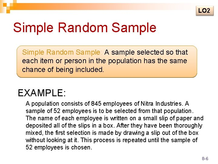 LO 2 Simple Random Sample: A sample selected so that each item or person
