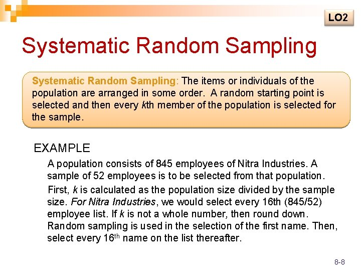LO 2 Systematic Random Sampling: The items or individuals of the population are arranged