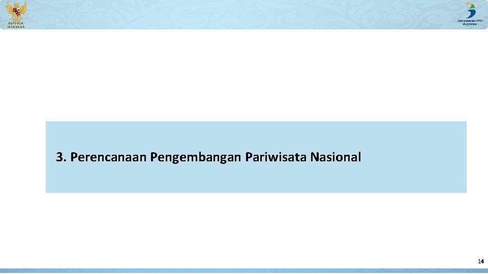 REPUBLIK INDONESIA 3. Perencanaan Pengembangan Pariwisata Nasional 14