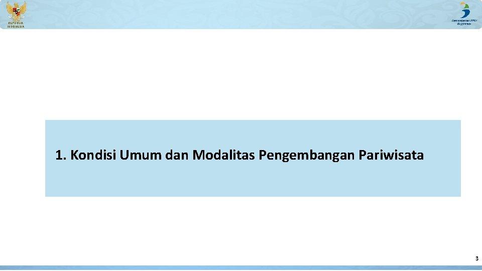 REPUBLIK INDONESIA 1. Kondisi Umum dan Modalitas Pengembangan Pariwisata 3