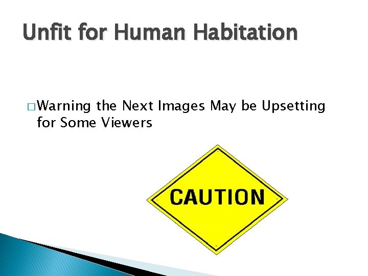 Unfit for Human Habitation � Warning the Next Images May be Upsetting for Some