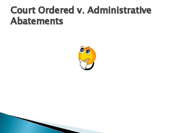 Court Ordered v. Administrative Abatements
