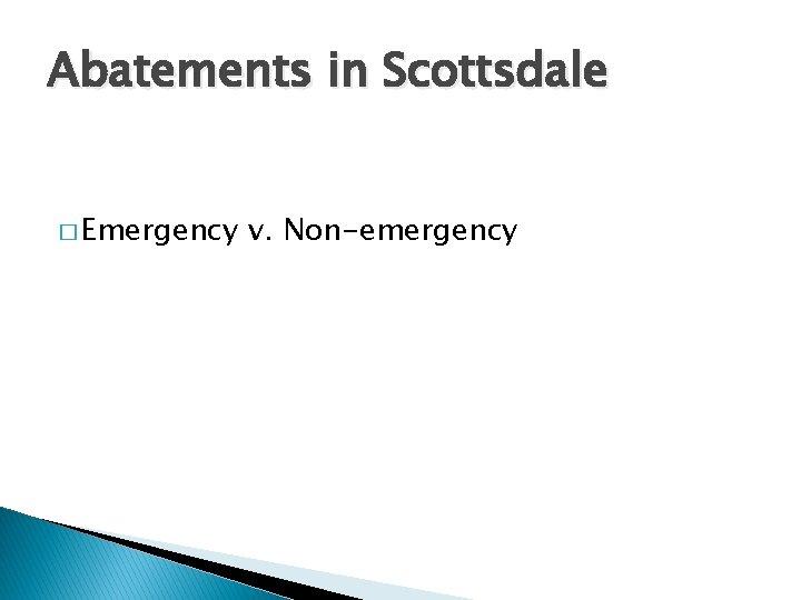 Abatements in Scottsdale � Emergency v. Non-emergency