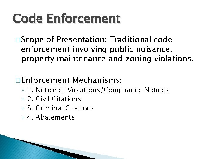 Code Enforcement � Scope of Presentation: Traditional code enforcement involving public nuisance, property maintenance