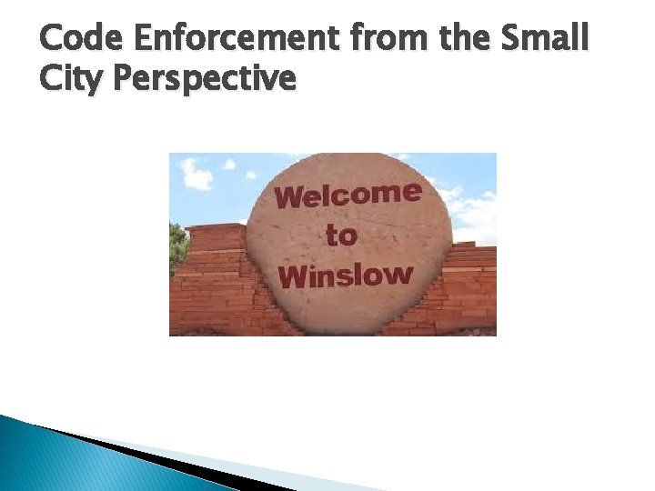 Code Enforcement from the Small City Perspective
