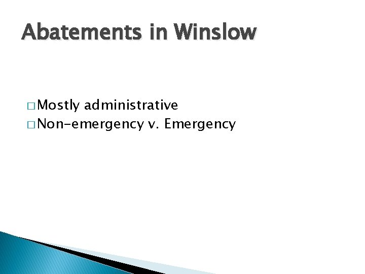 Abatements in Winslow � Mostly administrative � Non-emergency v. Emergency