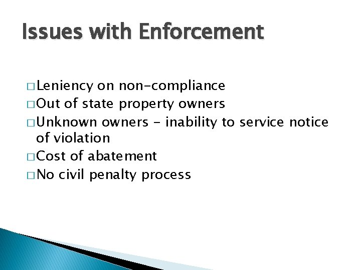 Issues with Enforcement � Leniency on non-compliance � Out of state property owners �