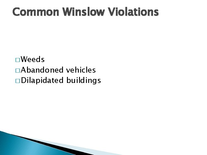 Common Winslow Violations � Weeds � Abandoned vehicles � Dilapidated buildings