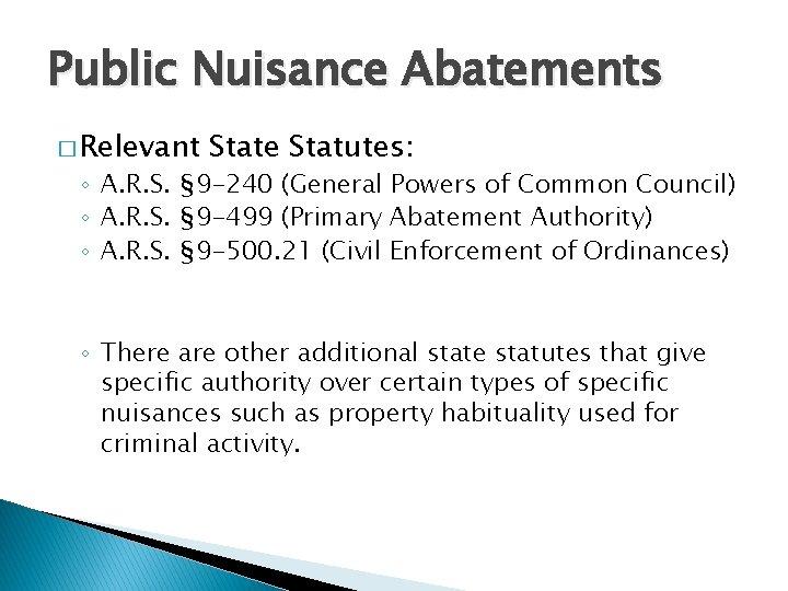 Public Nuisance Abatements � Relevant State Statutes: ◦ A. R. S. § 9 -240