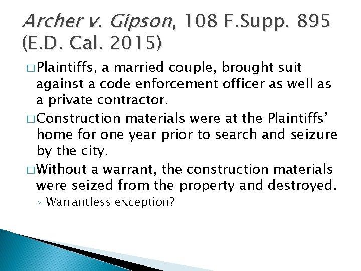 Archer v. Gipson, 108 F. Supp. 895 (E. D. Cal. 2015) � Plaintiffs, a