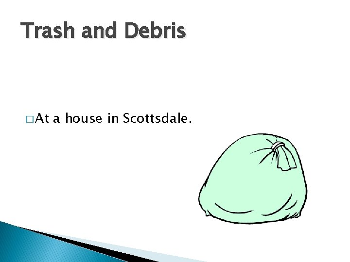 Trash and Debris � At a house in Scottsdale.