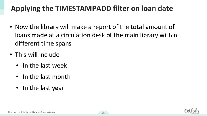 Applying the TIMESTAMPADD filter on loan date • Now the library will make a