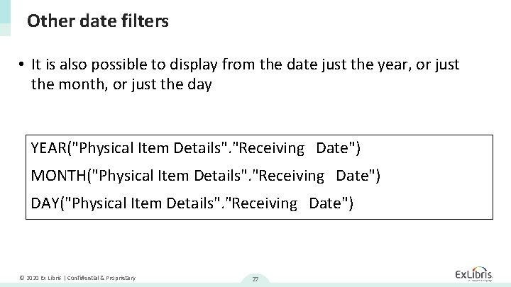 Other date filters • It is also possible to display from the date just