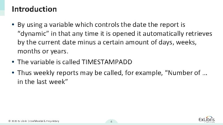 """Introduction • By using a variable which controls the date the report is """"dynamic"""""""