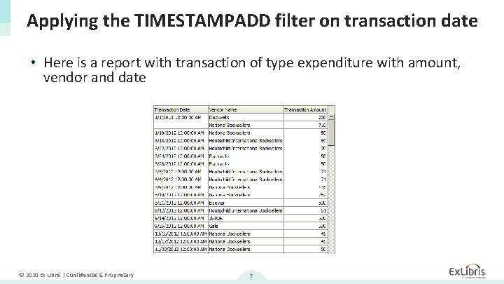 Applying the TIMESTAMPADD filter on transaction date • Here is a report with transaction