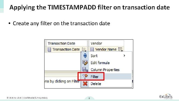 Applying the TIMESTAMPADD filter on transaction date • Create any filter on the transaction