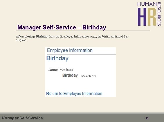 Manager Self-Service – Birthday After selecting Birthday from the Employee Information page, the birth