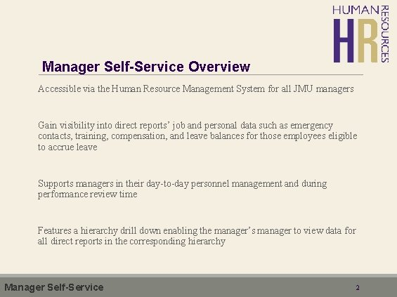 Manager Self-Service Overview Accessible via the Human Resource Management System for all JMU managers
