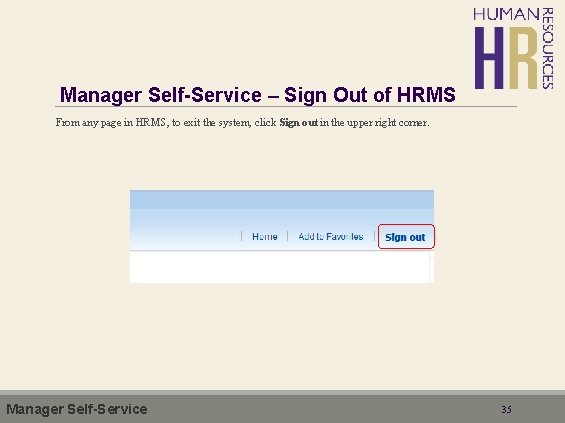 Manager Self-Service – Sign Out of HRMS From any page in HRMS, to exit