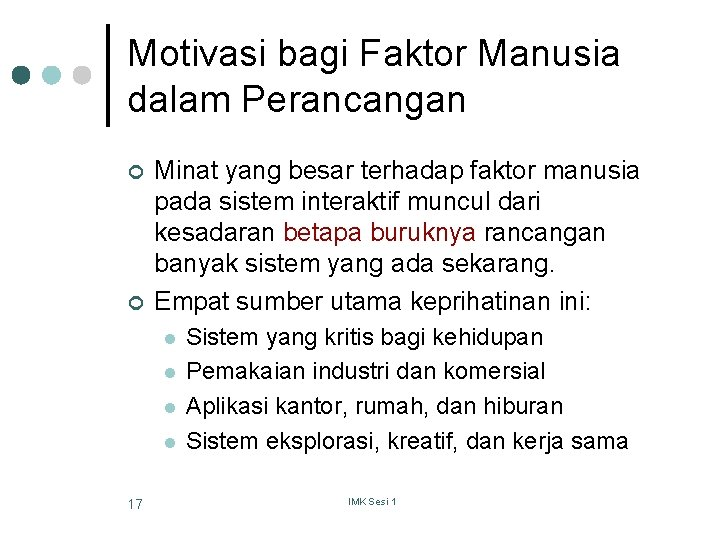 Motivasi bagi Faktor Manusia dalam Perancangan ¢ ¢ Minat yang besar terhadap faktor manusia