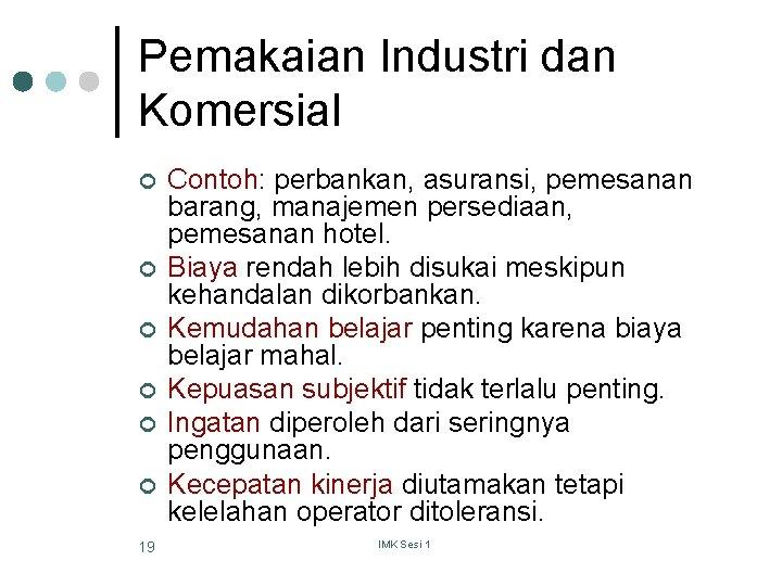 Pemakaian Industri dan Komersial ¢ ¢ ¢ 19 Contoh: perbankan, asuransi, pemesanan barang, manajemen