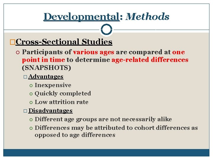 Developmental: Methods �Cross-Sectional Studies Participants of various ages are compared at one point in