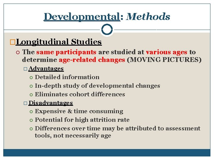 Developmental: Methods �Longitudinal Studies The same participants are studied at various ages to determine