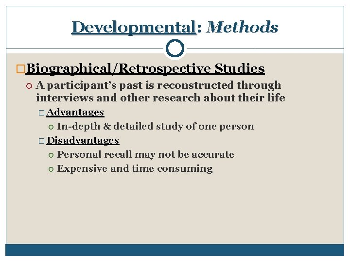 Developmental: Methods �Biographical/Retrospective Studies A participant's past is reconstructed through interviews and other research