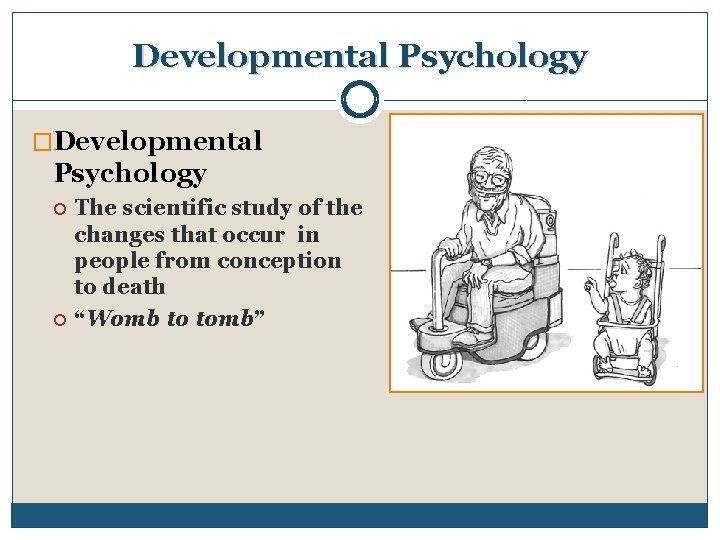 Developmental Psychology �Developmental Psychology The scientific study of the changes that occur in people