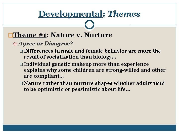 Developmental: Themes �Theme #1: Nature v. Nurture Agree or Disagree? � Differences in male