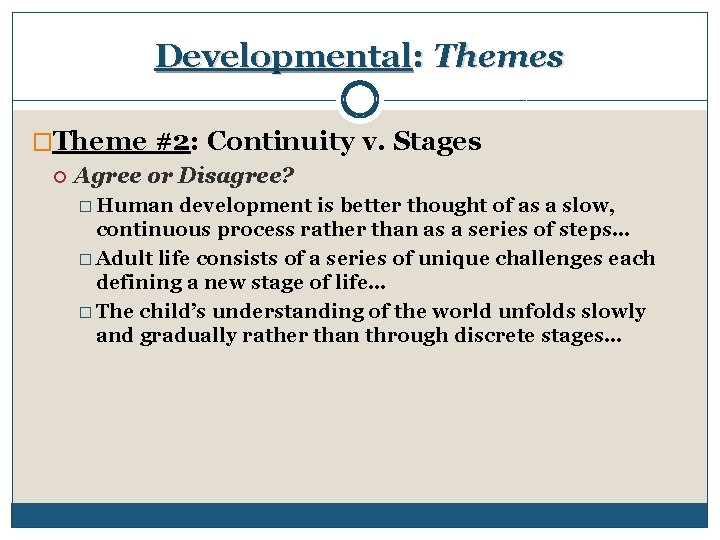 Developmental: Themes �Theme #2: Continuity v. Stages Agree or Disagree? � Human development is