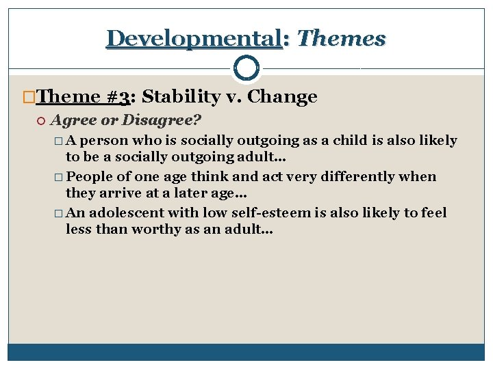 Developmental: Themes �Theme #3: Stability v. Change Agree or Disagree? �A person who is