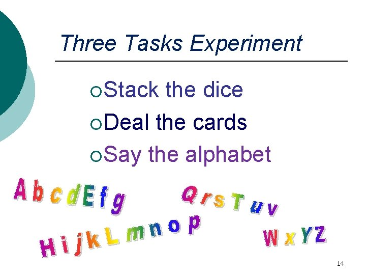 Three Tasks Experiment ¡Stack the dice ¡Deal the cards ¡Say the alphabet 14