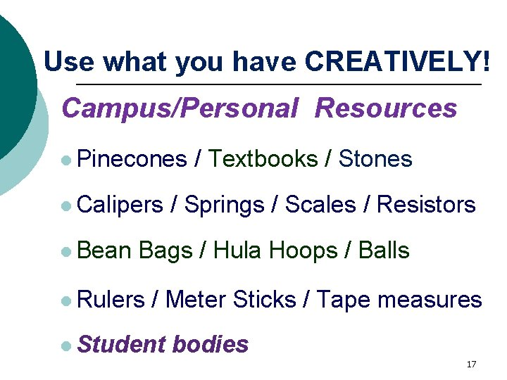 Use what you have CREATIVELY! Campus/Personal Resources l Pinecones l Calipers l Bean /