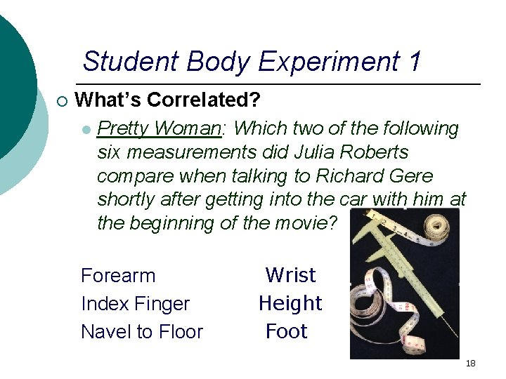 Student Body Experiment 1 ¡ What's Correlated? l Pretty Woman: Which two of the