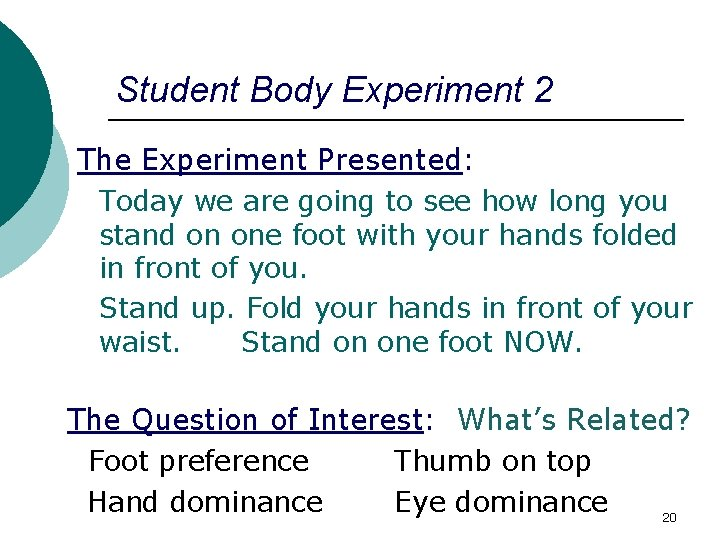 Student Body Experiment 2 The Experiment Presented: Today we are going to see how