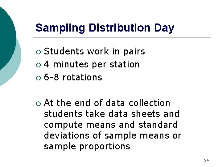 Sampling Distribution Day Students work in pairs ¡ 4 minutes per station ¡ 6