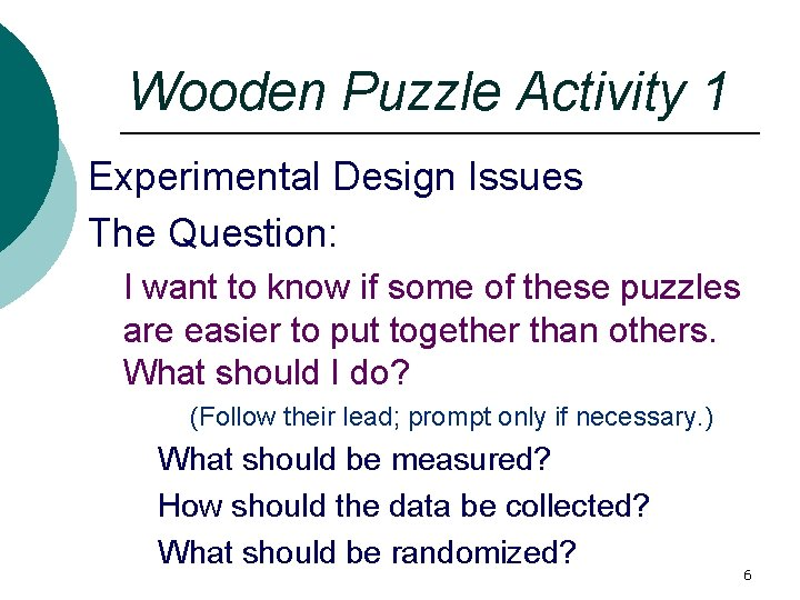 Wooden Puzzle Activity 1 Experimental Design Issues The Question: I want to know if