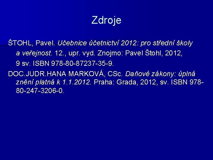 Zdroje ŠTOHL, Pavel. Učebnice účetnictví 2012: pro střední školy a veřejnost. 12. , upr.