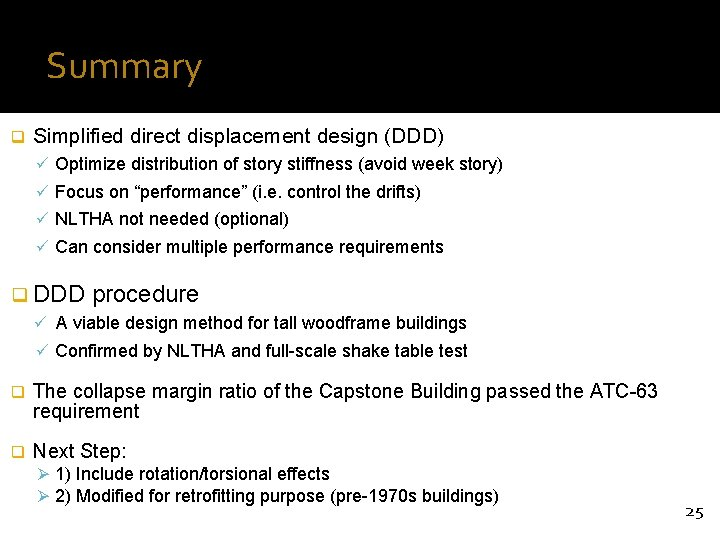 Summary q Simplified direct displacement design (DDD) ü Optimize distribution of story stiffness (avoid